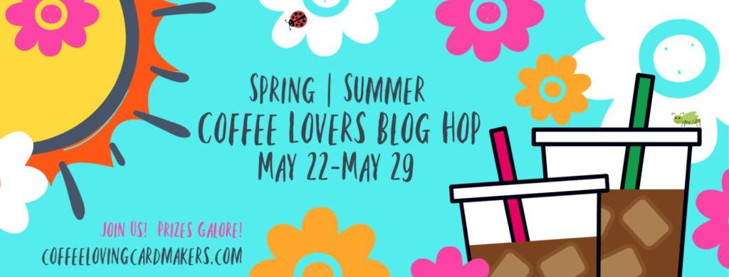 Coffee Loving Cardmakers Blog Hop Spring Summer 2020